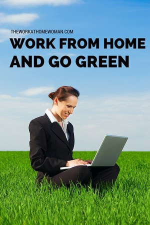 Work From Home and Go Green!
