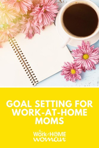 Goal Setting for Work-at-Home Moms