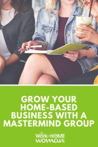 Grow Your Home-Based Business with a Mastermind Group