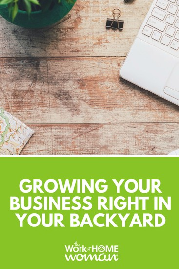 Growing Your Business Right in Your Backyard