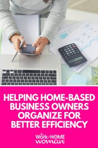 Helping Home-Based Business Owners Organize for Better Efficiency