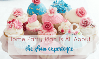 Home Party Plan Is All About The Show Experience