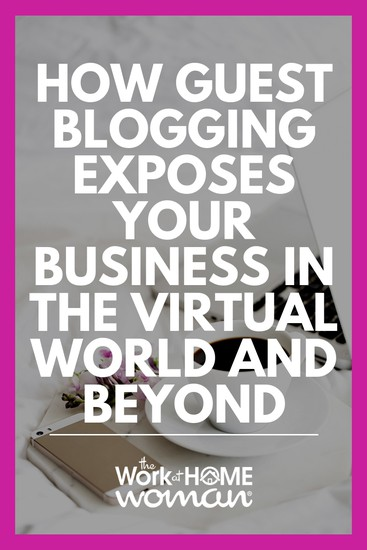How Guest Blogging Exposes Your Business in the Virtual World and Beyond