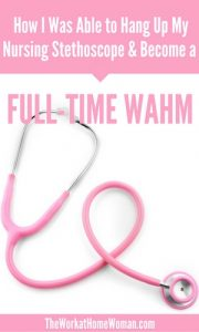 How I Was Able to Hang Up My Nursing Stethoscope and Become a Full-Time WAHM