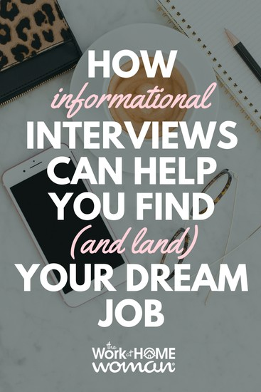 Career changes can be out of necessity or they may be for personal reasons. If you want to land your dream job, try incorporating informational interviews. #career #job #work #informational #interviews https://www.theworkathomewoman.com/informational-interviews/  via @TheWorkatHomeWoman