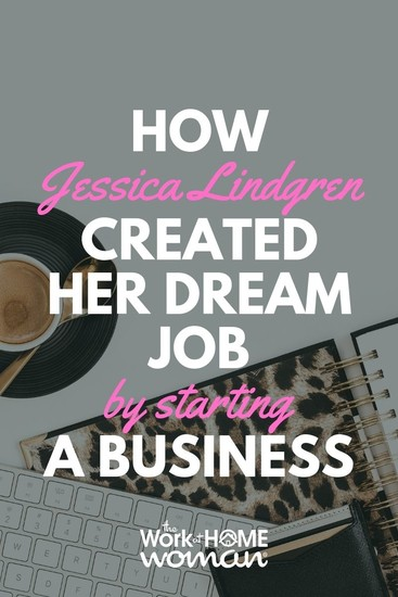 How Jessica Lindgren Created Her Dream Job by Starting a Business