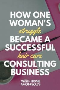 How One Woman's Struggle Became a Successful Hair Care Consulting Business