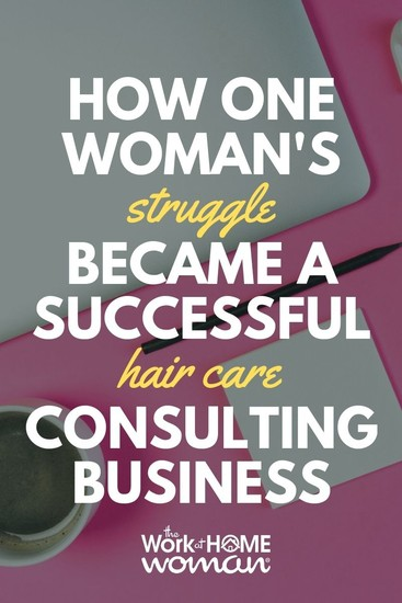 Find out how Amber's struggle with thinning hair, laid the foundation for a successful hair care consulting business.  #business #hair #beauty via @TheWorkatHomeWoman