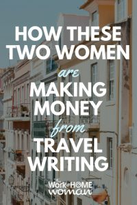 How These Two Women are Making Money from Travel Writing