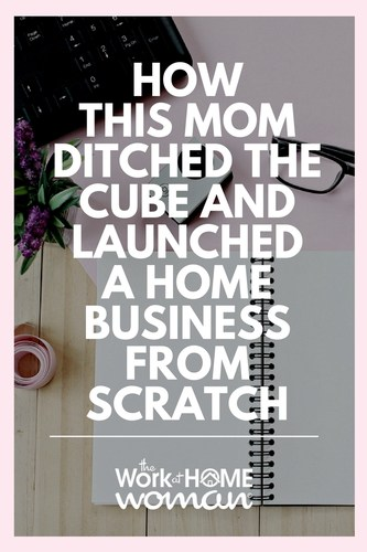How This Mom Ditched the Cube and Launched a Home Business From Scratch