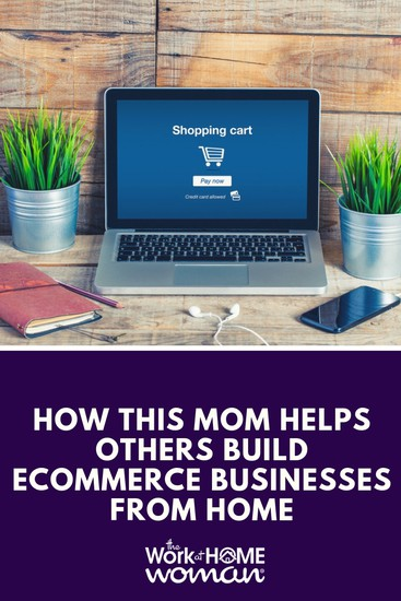 How This Mom Helps Others Build Ecommerce Businesses From Home