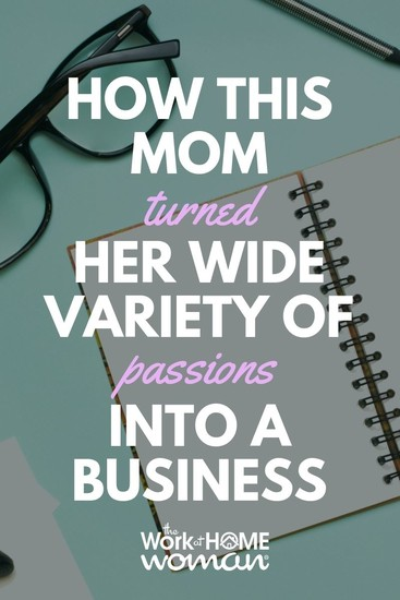 How This Mom Turned Her Wide Variety of Passions into a Business