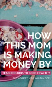 How This Mom Is Making Money by Teaching Kids to Cook Healthy