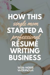 How This Single Mom Started a Professional Résumé Writing Business
