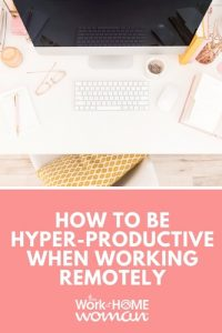 How To Be Hyper-Productive When Working Remotely