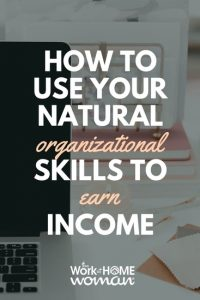 How To Use Your Natural Organizational Skills To Earn Income