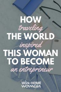 How Traveling the World Inspired This Woman to Become an Entrepreneur
