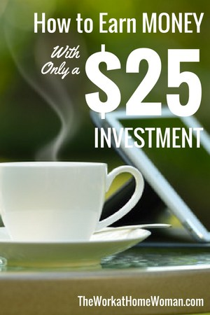 How to Earn Money With Only a $25 Business Investment