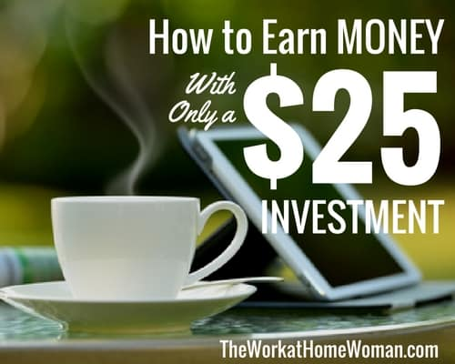 How to Earn Money With Only a $25 Investment
