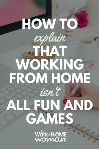 How to Explain That Working From Home Isn't All Fun and Games