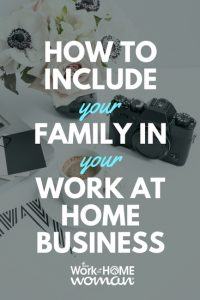 https://www.theworkathomewoman.com/wp-content/uploads/How-to-Include-Your-Family-in-Your-Work-at-Home-Business-2-200x300.jpg