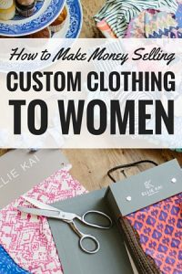 How to Make Money Selling Custom Clothing for Women