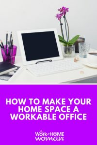 How to Make Your Home Space a Workable Office