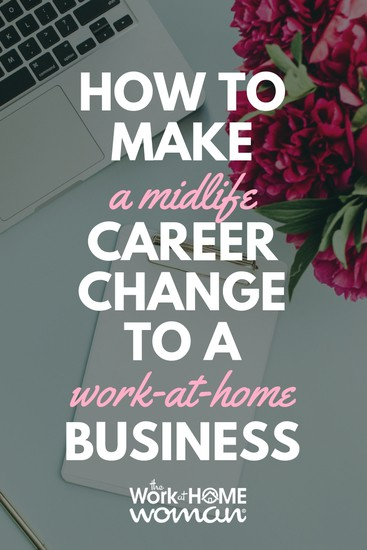 How to Make a Midlife Career Change to a Work-at-Home Business