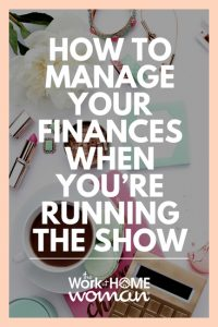 How to Manage Your Finances When You're Running the Show