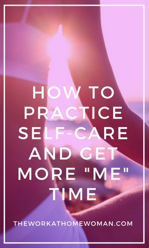 How to Practice Self-Care and Get More Me Time