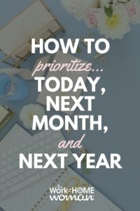 How to Prioritize ... Today, Next Month, and Next Year