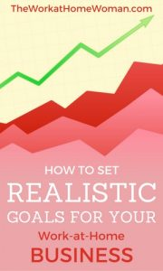 How to Set Realistic Goals for Your Work-at-Home Business