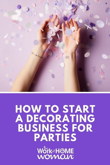 Do you love buying party decorations and decorating for events? Then starting a decorating business may be the perfect home business for you! #business #party #decorating via @TheWorkatHomeWoman