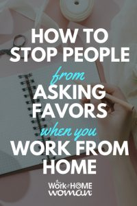 How to Stop People From Asking Favors When You Work From Home