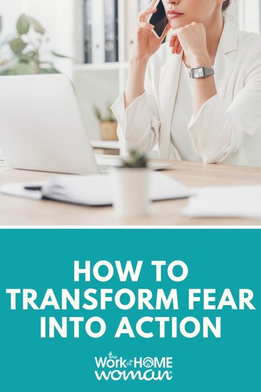 How to Transform Fear into Action