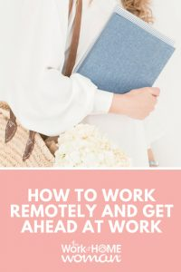 How to Work Remotely and Get Ahead at Work