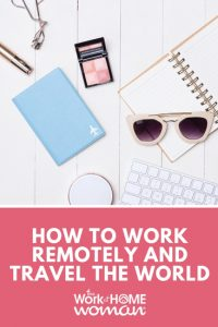 How to Work Remotely and Travel the World