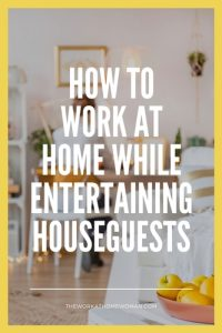How to Work at Home While Entertaining Houseguests
