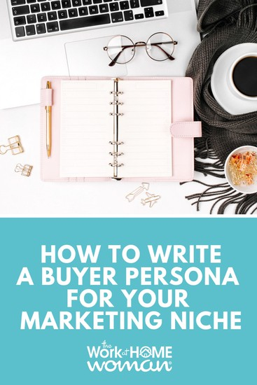 How to Write a Buyer Persona for Your Marketing Niche