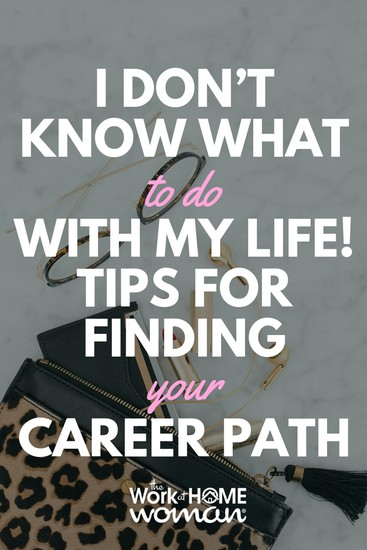 I Don't Know What To Do With My Life! Tips For Finding Your Career Path