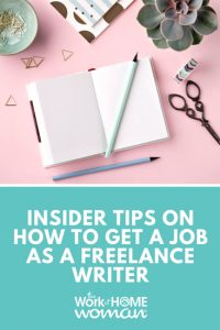 Insider Tips on How to Get a Job as a Freelance Writer