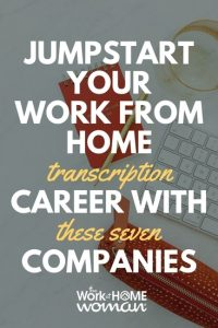 Jumpstart Your Work From Home Transcription Career with These 7 Companies