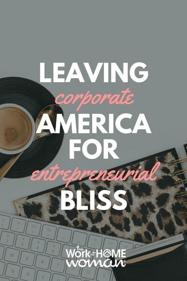 Leaving Corporate America For Entrepreneurial Bliss