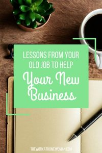 Lessons From Your Old Job to Help Your New Business