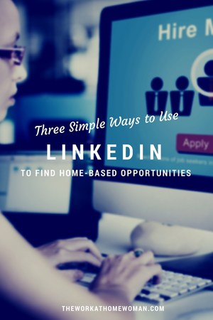 Three Simple Ways to Use LinkedIn to Find Home-Based Opportunities
