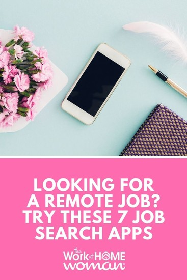 Are you looking for a remote job? Download a few job search apps, and you'll have access to job openings wherever and whenever you need them. #job #search #apps via @TheWorkatHomeWoman