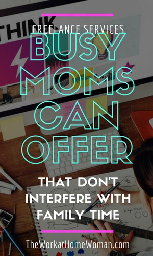 Freelance Services Busy Moms Can Offer That Don't Interfere with Family Time