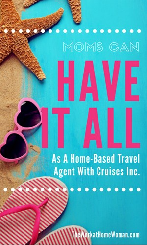 Moms Can Have It All As A Home-Based Travel Agent With Cruises Inc.