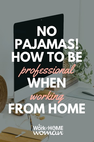 https://www.theworkathomewoman.com/wp-content/uploads/No-Pajamas-How-To-Be-Professional-When-Working-From-Home.jpg
