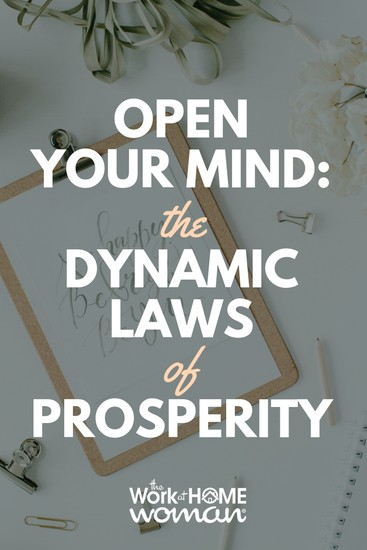 Are you ready to open your mind? Here are 7 Dynamic Laws of Prosperity that can be used to create positive changes in your daily life. #lawofattraction #prosperity https://www.theworkathomewoman.com/laws-of-prosperity/ via @TheWorkatHomeWoman